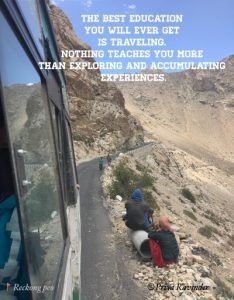 The best education you will ever get is traveling. Nothing teaches you more than exploring the world and accumulating experiences. way to spiti valley by bus via reckong peo